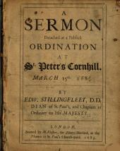 A Sermon Preached at a Publick Ordination: At St. Peter's Cornhill, March 15th 1684/5