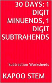 30 Days Math Subtraction Series: 1 Digit Minuends, 1 Digit Subtrahends, Daily Practice Workbook To Improve Mathematics Skills: Maths Worksheets