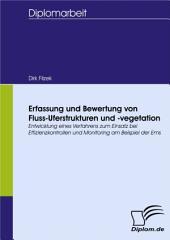 Erfassung und Bewertung von Fluss-Uferstrukturen und -vegetation: Entwicklung eines Verfahrens zum Einsatz bei Effizienzkontrollen und Monitoring am Beispiel der Ems