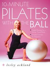 10-Minute Pilates with the Ball: Simple Routines for a Strong, Toned Body – includes exercises for pregnancy