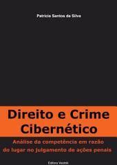 Direito e crime cibernético: Análise da competência em razão do lugar no julgamento de ações penais
