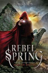 Rebel Spring: A Falling Kingdoms Novel