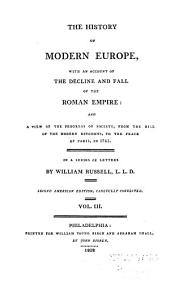 The History of Modern Europe: With an Account of the Decline and Fall of the Roman Empire: and a View of the Progress of Society, from the Rise of the Modern Kingdoms to the Peace of Paris, in 1763, Volume 3