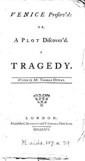 Venice Preserv'd: Or, a Plot Discover'd. A Tragedy. Written by Mr. Thomas Otway