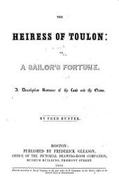 The Heiress of Toulon, Or, A Sailor's Fortune: A Descriptive Romance of the Land and the Ocean