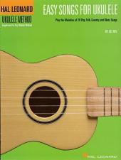 Easy Songs for Ukulele (Songbook): Play the Melodies of 20 Pop, Folk, Country, and Blues Songs