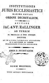 Institutiones juris ecclesiastici maxime privati ordine decretalium. Auctore Jac. Ant. Zallinger ad Turrim ... Liber 1. (-5) decretalium: Volume 2