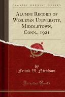 Alumni Record of Wesleyan University  Middletown  Conn   1921  Classic Reprint  PDF