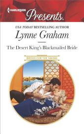 The Desert King's Blackmailed Bride: A scandalous story of passion and romance