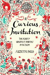 A Curious Invitation: The Forty Greatest Parties in Fiction