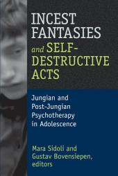 Incest Fantasies and Self-Destructive Acts: Jungian and Post-Jungian Psychotherapy in Adolescence