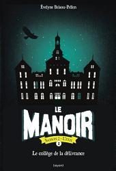 Le Manoir, T07: La collège de la délivrance