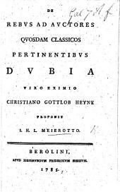De rebus ad auctores quosdam classicos pertinentibus dubia viro eximio C. G. Heyne proponit J. H. L. M.