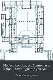 Modern London; or, London as it is [by P. Cunningham]. [10 eds. Title varies].
