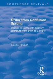 Order from Confusion Sprung: Studies in Eighteenth-Century Literature from Swift to Cowper
