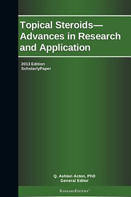 Topical Steroids   Advances in Research and Application  2013 Edition PDF