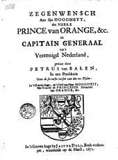 Zegenwensch aan sijn Hoogheyt, den Heere Prince van Orange, &c. als Capitain Generaal van 't Vereenigd Nederland