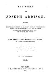 The Works of Joseph Addison: Including the Whole Contents of Bp. Hurd's Edition, with Letters and Other Pieces Not Found in Any Previous Collection; and Macaulay's Essay on His Life and Works, Volume 2