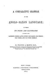 A Comparative Grammar of the Anglo-Saxon Language: In which Its Forms are Illustrated by Those of the Sanskrit, Greek Latin, Gothic, Old Friesic, Old Norse, and Old High German
