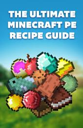 The Ultimate Minecraft Recipe Guide Pocket Edition