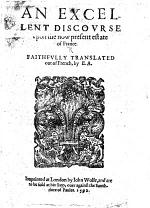 An Excellent Discourse vpon the now present estate of France. [By Michel Hurault.] Faithfully translated out of French, by E. A. B.L.