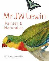Mr JW Lewin  Painter   Naturalist PDF