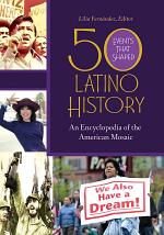 50 Events that Shaped Latino History: An Encyclopedia of the American Mosaic [2 volumes]