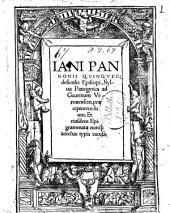 Iani Pannonii Quinquecclesiensis episcopi, Sylua panegyrica ad Guarinum Veronensem, praeceptorem suum. Et eiusdem Epigrammata nunquam antehac typis excusa
