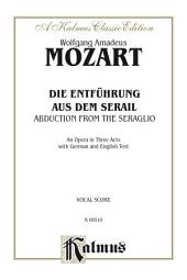 Die Entführung aus dem Serail (The Abduction from the Seraglio), An Opera in Three Acts, K. 384: For Solo, Chorus and Orchestra with German and English Text (Vocal Score)