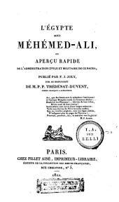 L' Egypte sous Méhémed-Ali, ou aperçu rapide de l'administration civile et militaire de ce Pacha
