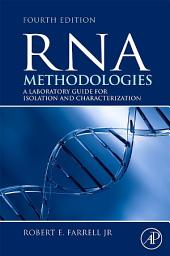 RNA Methodologies: Laboratory Guide for Isolation and Characterization, Edition 4