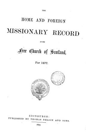 THE HOME AND FOREIGN MISSIONARY RECORD OF THE FREE CHURCH OF SCOTLAND FOR 1877 PDF
