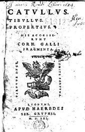 Catullus. Tibullus. Propertius. His accesserunt Corn. Galli Fragmenta. (Praef. A. Gryphii. Catulli vita ex Petri Griniti libro secundo de poetis latinis)