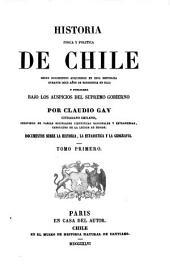 Historia física y política de Chile: segun documentos adquiridos en esta republica durante doze años de residencia en ella y publicada bajo los auspicios del Supremo Gobierno, Volume 1