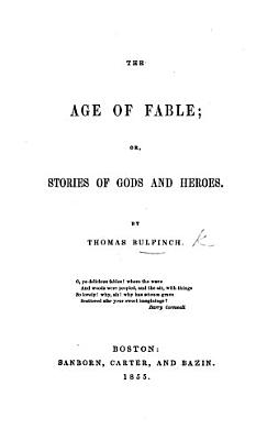 The Age of Fable  Or  Stories of Gods and Heroes PDF