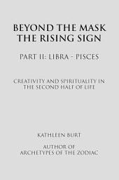 Beyond the Mask: The Rising Sign - Part II: Libra-Pisces, Part 2