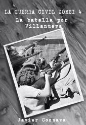 LA GUERRA CIVIL ZOMBI 4: (La batalla por Villanueva)