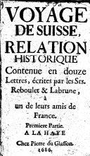 Voyage de Suisse. Relation historique contenue en douze lettres, écrites par les Srs. Reboulet et Labrune