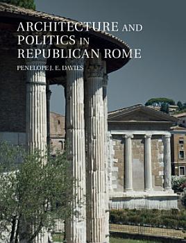 Architecture and Politics in Republican Rome PDF