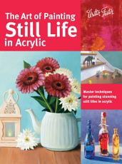 The Art of Painting Still Life in Acrylic PDF