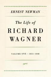 Life of Richard Wagner, Volume 1: 1813-1848