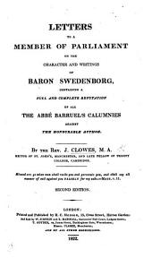 Letters to a Member of Parliament on the Character and Writings of Baron Swedenborg, containing a ... refutation of all the Abbé Barruel's calumnies against the honourable author ... Second edition