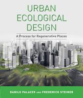 Urban Ecological Design: A Process for Regenerative Places, Volume 12
