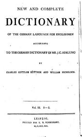 New and Complete Dictionary of the German Language for Englishmen: According to the German Dictionary of J.C. Adelung, Volume 3
