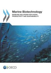 Marine Biotechnology Enabling Solutions for Ocean Productivity and Sustainability: Enabling Solutions for Ocean Productivity and Sustainability