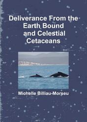 Deliverance From Earth Bound And The Celestial Cetaceans Book PDF