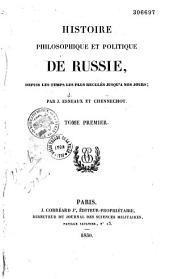 Histoire philosophique et politique de Russie, depuis les temps les plus reculés jusqu'à nos jours: Volume1