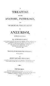 A Treatise on the Anatomy, Pathology and Surgical Treatment of Aneurism, with Engravings