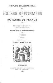 Histoire ecclésiastique des églises réformées au royaume de France: publiée d'aprés l'édition de 1580, Volume1