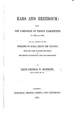 Kars and Erzeroum  with the campaigns of Prince Paskiewitch in 1828 and 1829  and an account of the conquests of Russia beyond the Caucasus